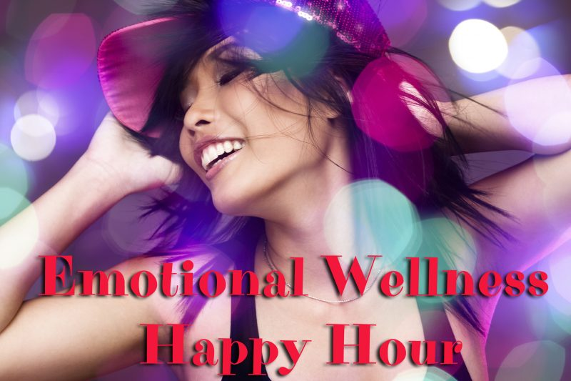 Emotional Wellness Happy Hour:  Healthy Body, Mind and Spirit @ Online!  Web address and access info will be emailed to you upon registration