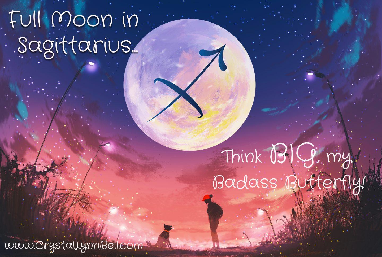 Full Moon in Sagittarius May 29, 2018: Think Big, my Badass Butterfly!