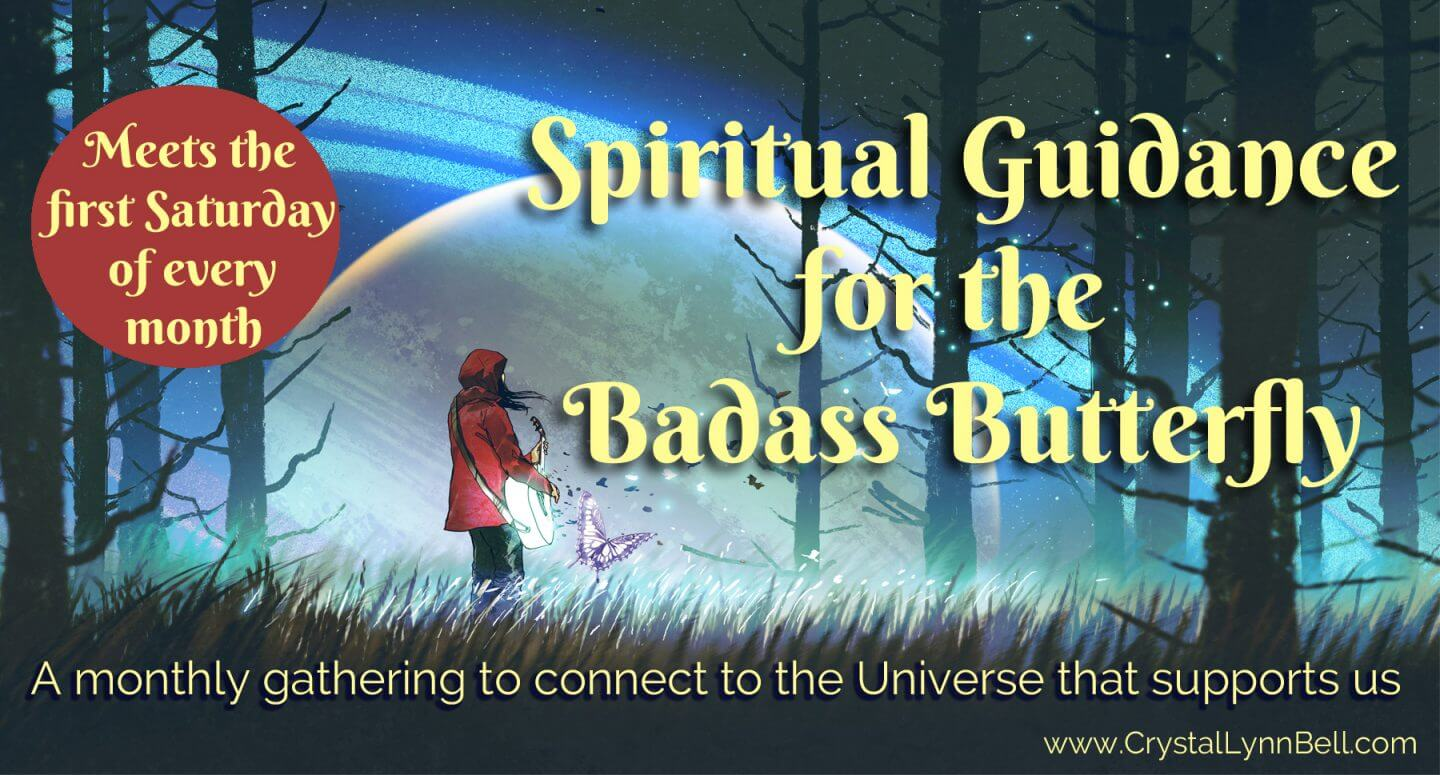 Spiritual Guidance for the Badass Butterfly: A Monthly Gathering to Connect to the Universe that Support Us @ Online (from the comfort of your favorite device)