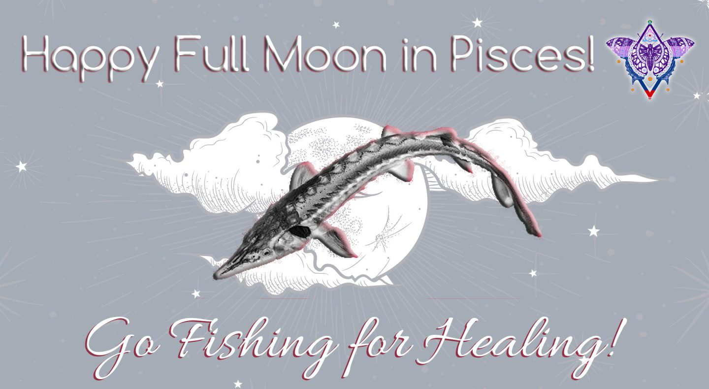 Full Moon in Pisces August 26, 2018:  Fishing for Healing!