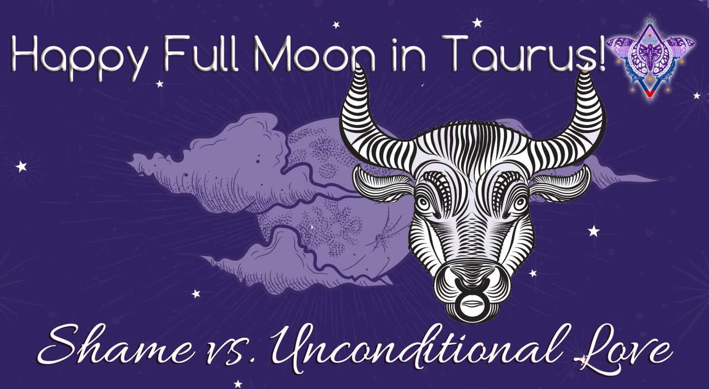Full Moon in Taurus October 24, 2018: Let Go of Shame and Embrace Unconditional Self-Love