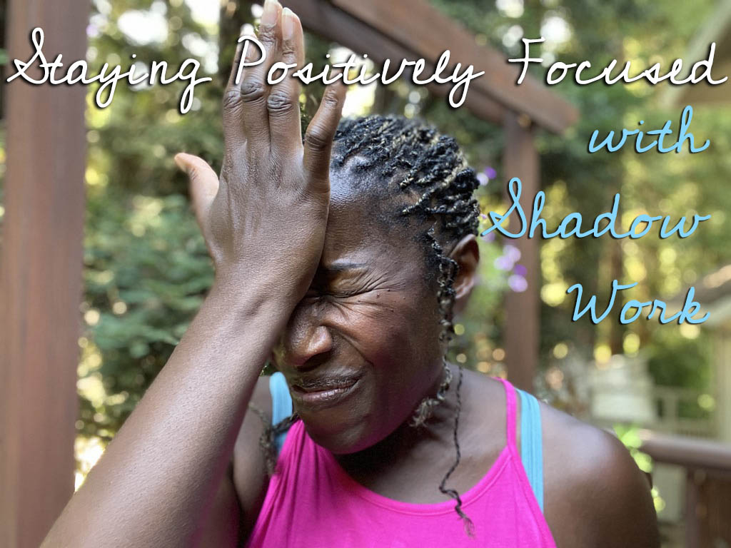 Using Shadow Work to Stay Positively Focused in Times of Trouble As a Spiritual Life Coach