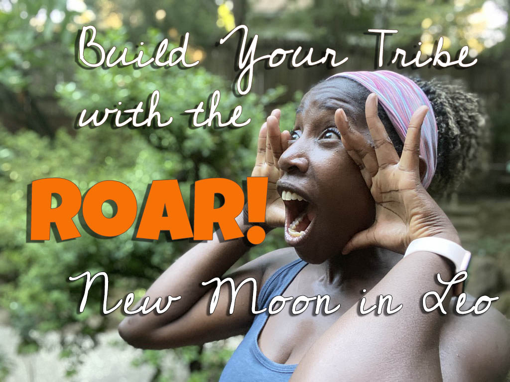 ROAR, Heart-Centered Entrepreneur!  9 Powerful Strategies You Can Implement with the  New Moon in Leo to Manifest a Pride (Tribe) of Loyal Followers
