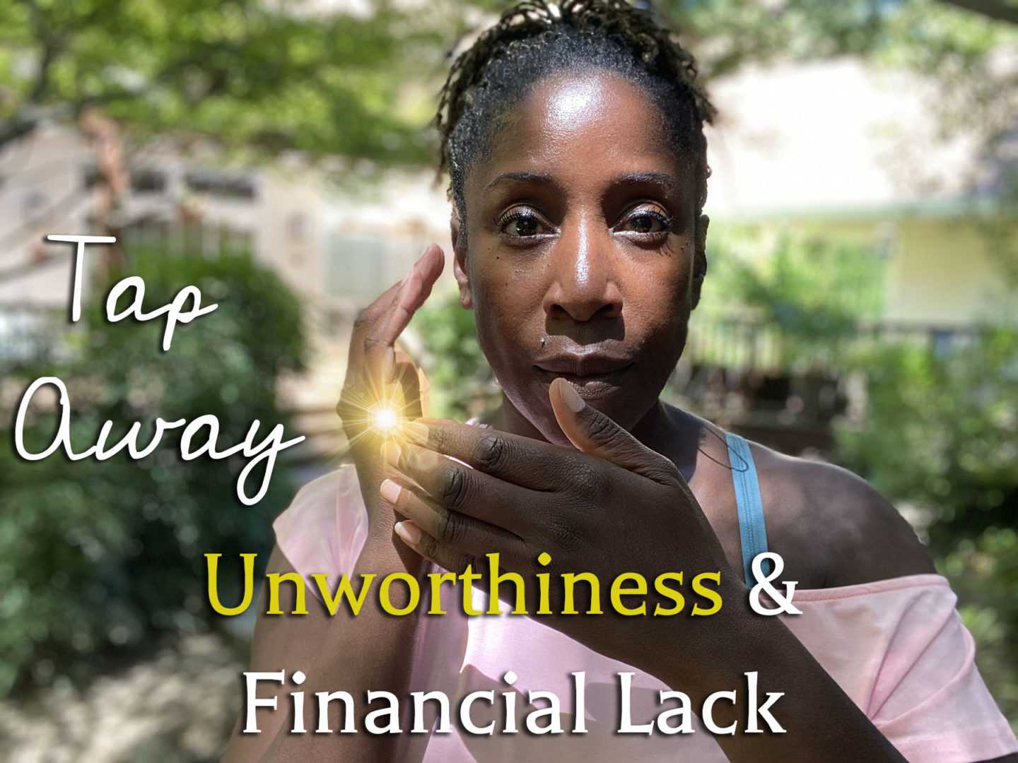Blow Your Mind with This EFT Tapping Sequence for Unworthiness and a Lack of Money