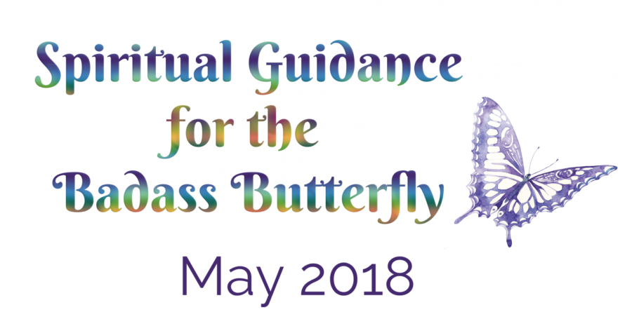 Spiritual Guidance for the Badass Butterfly May 2018